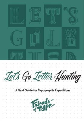 Let's Go Letter Hunting, A Field Guide for Typographic Expeditions
