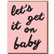 Let's Get It On Baby, Greeting Card
