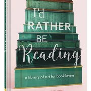 I'd Rather Be Reading A Library of Art for Book Lovers